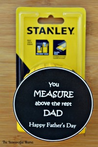 father's day gift~tape measure FREE PRINTABLE tag~your measure above the rest dad