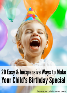 20 fun, easy, & inexpensive ways to make your child's birthday special