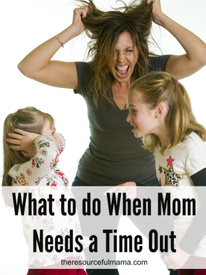 What to do When Mom Needs a Time Out
