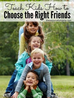 Teach Your Kids How to Choose the Right Friends