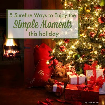 5 Surefire Ways to Enjoy the Simple Moments This Holiday