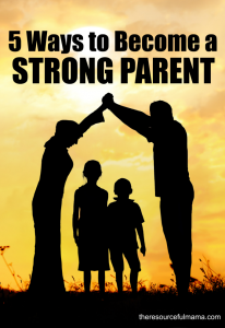 Become a strong parent for your kids
