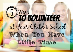 5 ways to volunteer at your child's school when you have little time