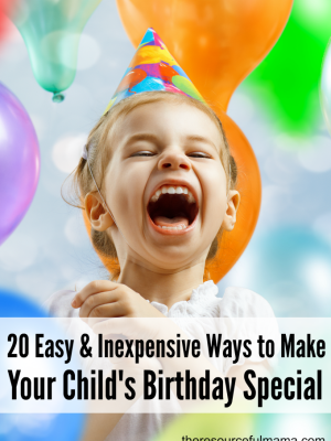 20 Easy and Inexpensive Ways to Make Your Child's Birthday Special