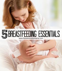 5 breastfeeding essentials for nursing moms