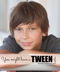 The tween years can sneak up and leave you confused. You might have a tween if you can identify with any of these. Offering a little humor and insight into the tween years.